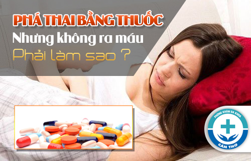 Phá Thai Bằng Thuốc Nhưng Không Ra Máu Phải Làm Sao